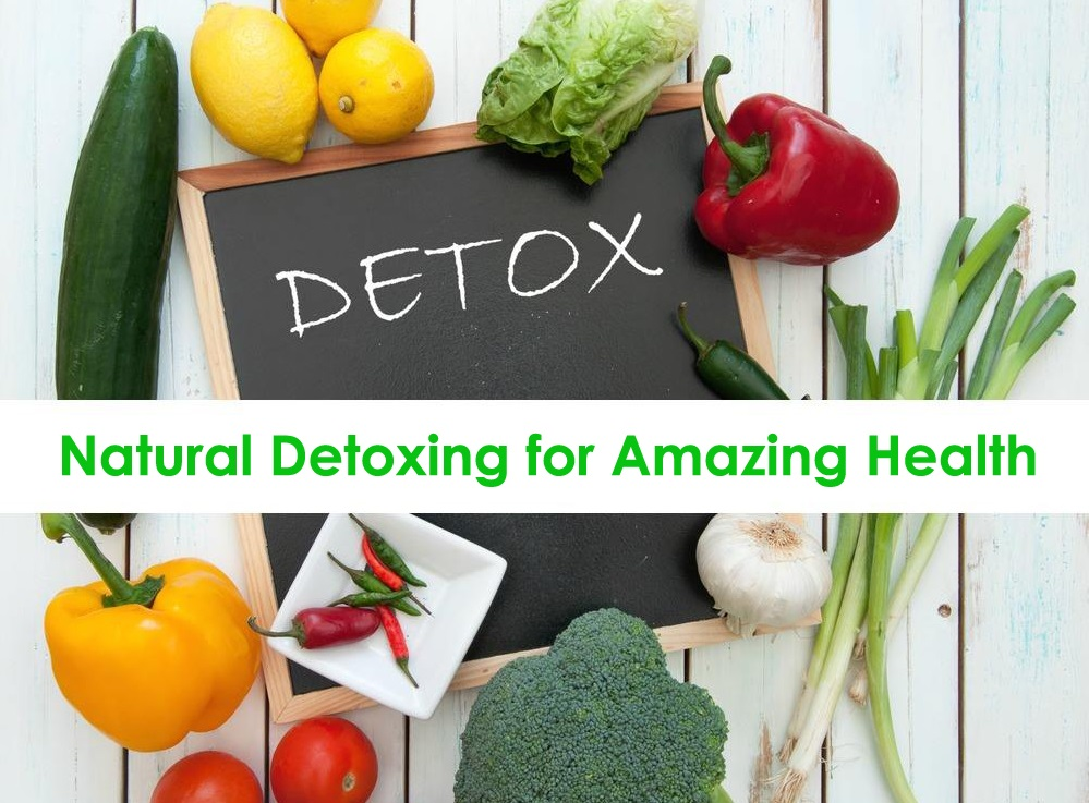 Natural Detoxing for Amazing Health