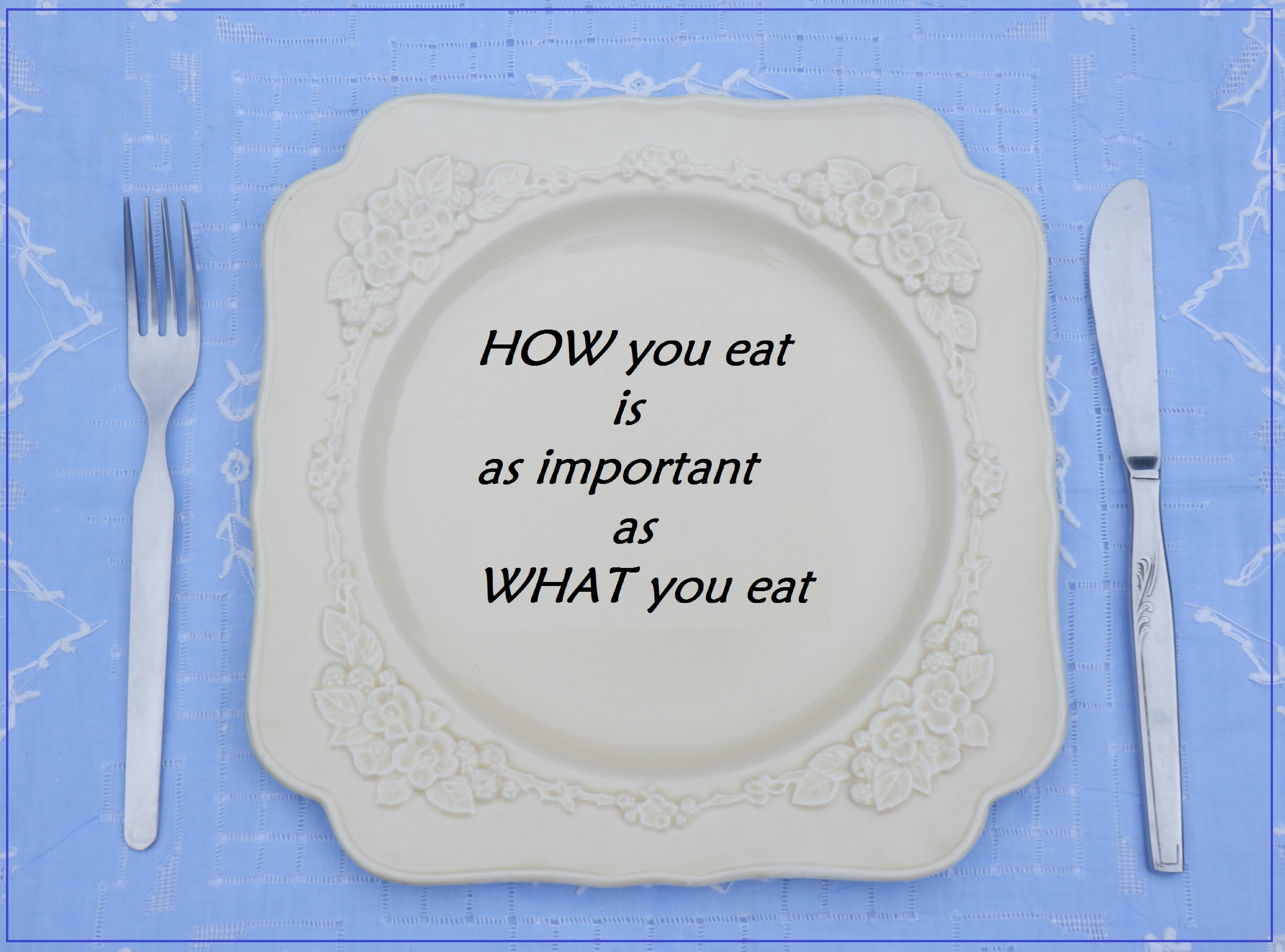 HOW you eat is just as important as WHAT you eat